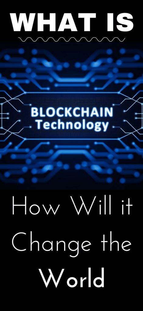 What Is Blockchain Technology And How Will It Change The World? 1