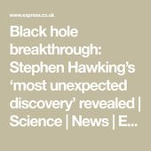 Black hole breakthrough: Stephen Hawking's 'most unexpected discovery' rev... 1
