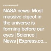 NASA news: Most massive object in the universe is forming before our eyes | Scie... 3