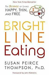 Bright Line Eating The Science of Living Happy Thin & Free by Susan Peirce P-D-F 5