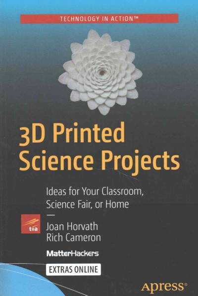 3D Printed Science Projects : Ideas for Your Classroom, Science Fair or Home,... 1