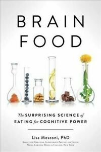 Brain Food: The Surprising Science of Eating for Cognitive Power, Mosconi PhD, L 6