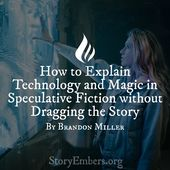 How to Explain Technology and Magic in Speculative Fiction without Dragging the Story By Brandon 1