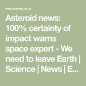 Asteroid news: 100% certainty of impact warns space expert - We need to leave Ea... 1