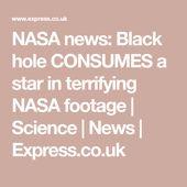NASA news: Black hole CONSUMES a star in terrifying NASA footage | Science | New... 1