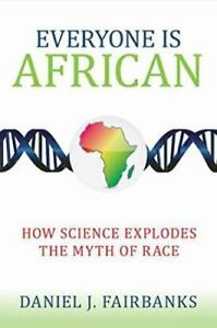 Everyone Is African: How Science Explodes the Myth of Race by Fairbanks, Daniel 7