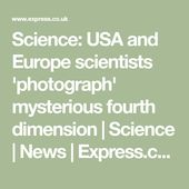 Science: USA and Europe scientists 'photograph' mysterious fourth dimension | Sc... 12
