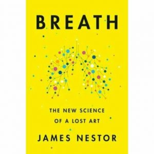 Breath: The New Science of a Lost Art by James Nestor (Digital, 2020) 4