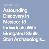 Astounding Discovery In Mexico: 13 Individuals With Elongated Skulls Stun Archaeologists, Never Seen Before In Region  | Science and Technology | Before It's News 1