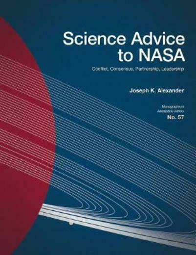 Science Advice to NASA: Conflict, Consensus, Partnership, Leadership 5